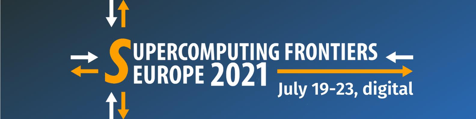 Supercomputing Frontiers Europe 21, July 19-23 digital